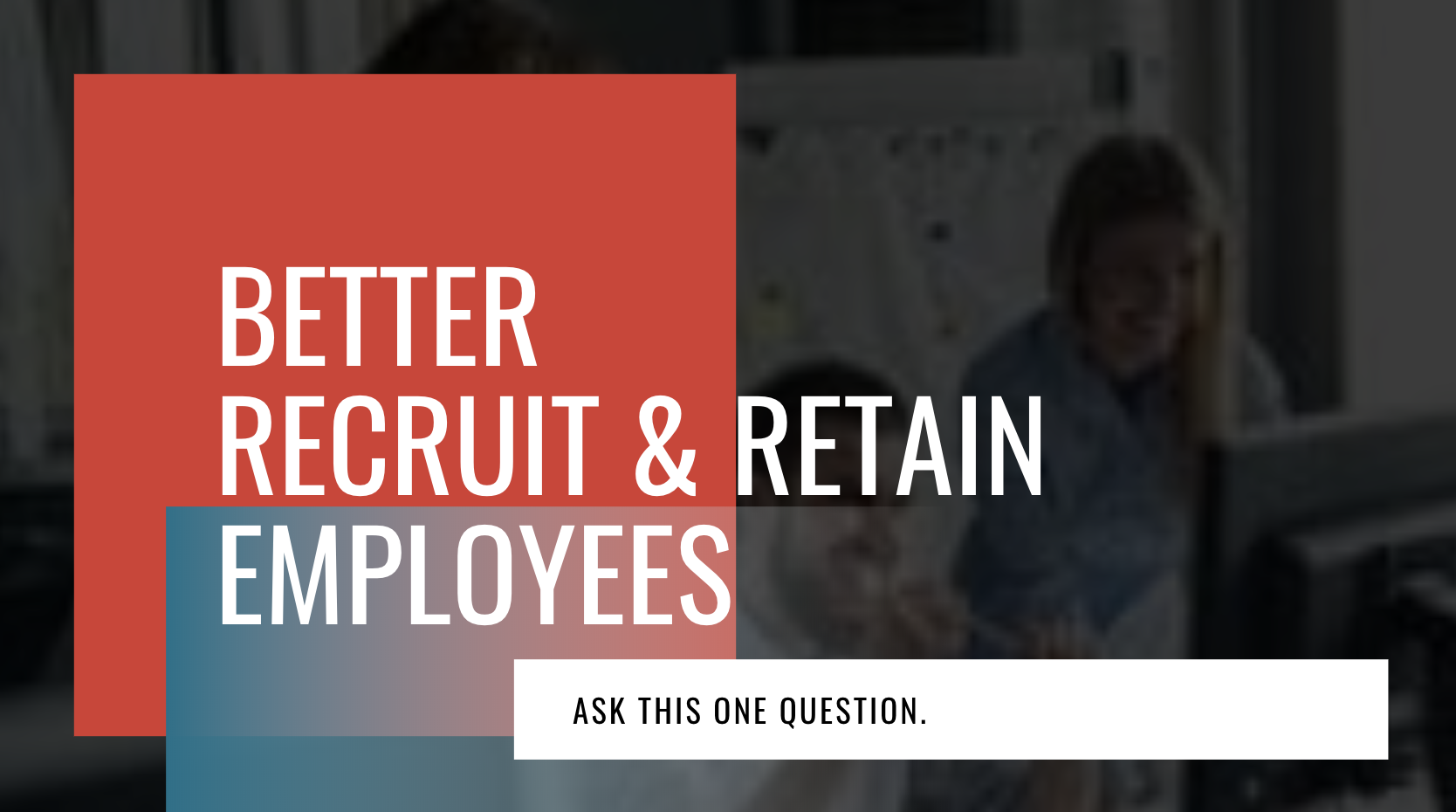 recruit and retain employees
