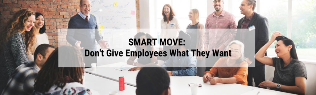 Smart Move: Don't Give Employees What They Want image